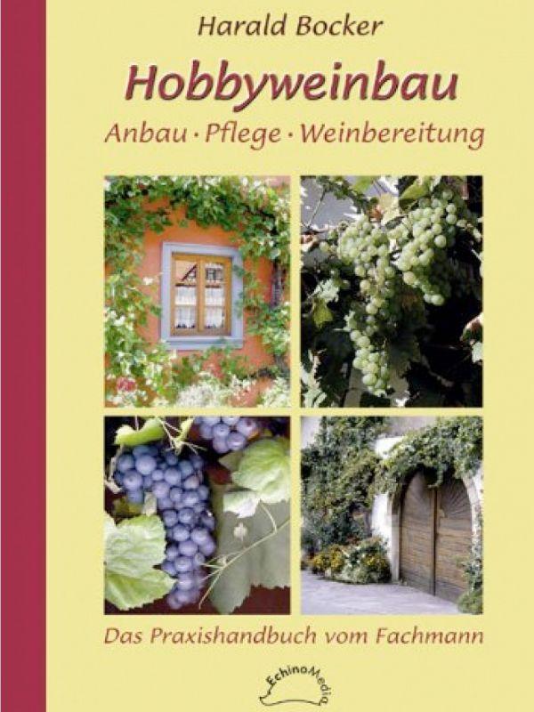 Hobbyweinbau Anbau - Pflege - Weinbereitung